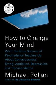 Paperback How to Change Your Mind : What the New Science of Psychedelics Teaches Us about Consciousness, Dying, Addiction, Depression, and Transcendence [Large Print] Book