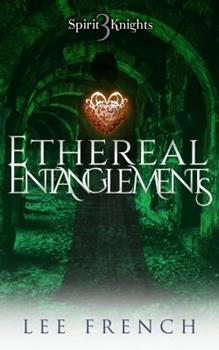 Ethereal Entanglements - Book #3 of the Spirit Knights