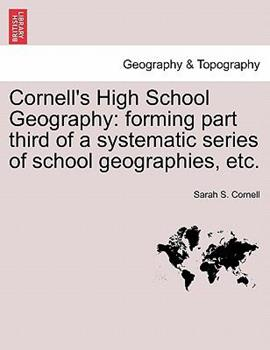 Paperback Cornell's High School Geography: forming part third of a systematic series of school geographies, Etc Book