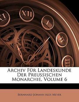 Paperback Archiv F?r Landeskunde Der Preussischen Monarchie, Volume 6 Book