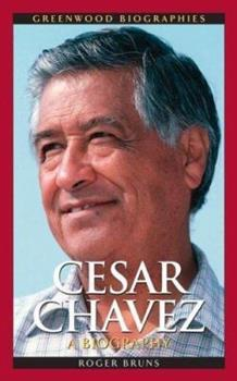 Cesar Chavez: A Biography - Book  of the Greenwood Biographies