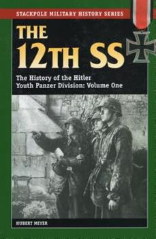 The 12th SS: The History of the Hitler Youth Panzer Division Volume I - Book  of the Stackpole Military History