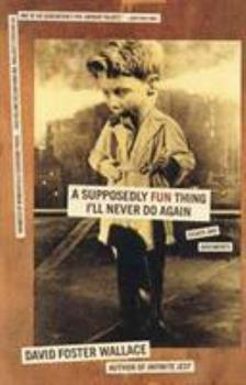 A Supposedly Fun Thing I'll Never Do Again: Essays and Arguments 0316925284 Book Cover