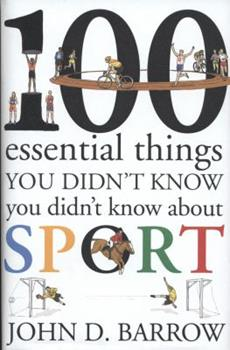 100 Essential Things You Didn't Know You Didn't Know About Sport 1847921647 Book Cover