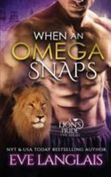 When an Omega Snaps - Book #3 of the A Lion's Pride