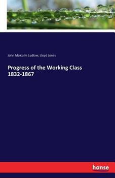 Progress of the Working Class 1832-1867 3742811673 Book Cover