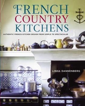 French Country Kitchens: Authentic French Kitchen Design from Simple to Spectacular 0307352722 Book Cover