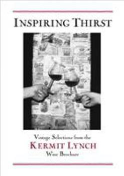 Inspiring Thirst: Vintage Selections from The Kermit Lynch Wine Brochure 1580086365 Book Cover