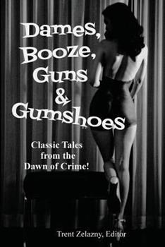 Dames, Booze, Guns & Gumshoes 1617209821 Book Cover