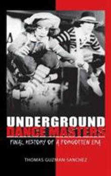 Hardcover Underground Dance Masters: Final History of a Forgotten Era Book