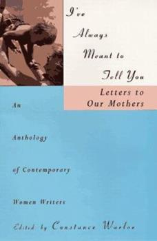 I've Always Meant to Tell You : Letters to Our Mothers : An Anthology of Contemporary Women Writers 0671563246 Book Cover
