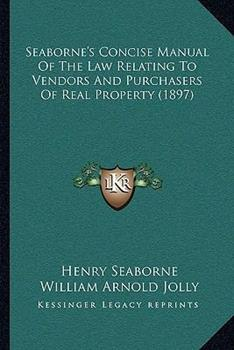 Paperback Seaborne's Concise Manual of the Law Relating to Vendors and Purchasers of Real Property Book