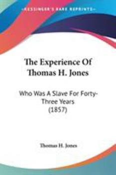 Paperback The Experience Of Thomas H. Jones: Who Was A Slave For Forty-Three Years (1857) Book