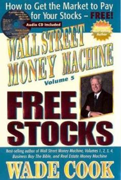 Wall Street Money Machine, Volume 5: Free Stocks: How to Get the Market to Pay for Your Stocks--FREE! 189200867X Book Cover
