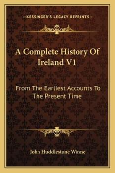 Paperback A Complete History Of Ireland V1: From The Earliest Accounts To The Present Time Book