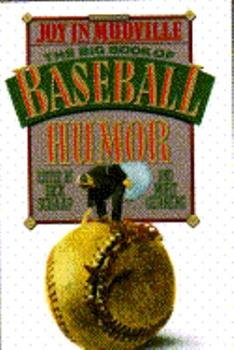 Joy In Mudville:  The Big Book of Baseball Humor 0385421516 Book Cover