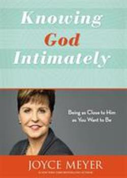 Knowing God Intimately: Being as Close to Him As You Want to Be 1410401499 Book Cover