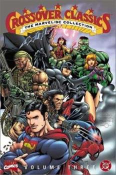 The Marvel/DC Collection - Crossover Classics, Vol. 3 - Book #3 of the Crossover Collections