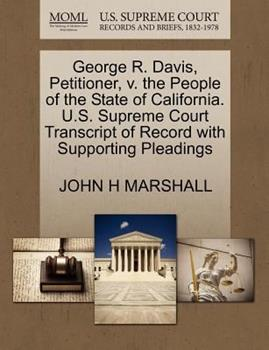 Paperback George R. Davis, Petitioner, V. the People of the State of California. U. S. Supreme Court Transcript of Record with Supporting Pleadings Book