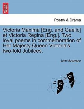 Paperback Victoria Maxima [eng. and Gaelic] Et Victoria Regina [eng.]. Two Loyal Poems in Commemoration of Her Majesty Queen Victoria's Two-Fold Jubilees. Book