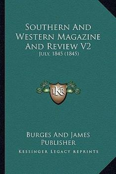 Hardcover Southern and Western Magazine and Review V2 : July, 1845 (1845) Book