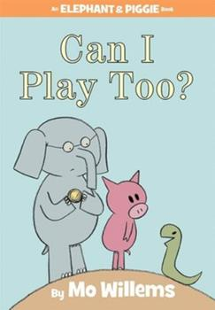 Can I Play Too? - Book #12 of the Elephant & Piggie