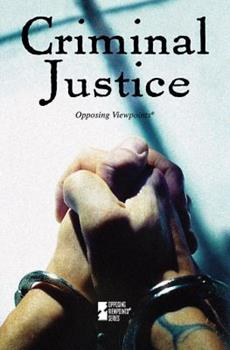 Criminal Justice: Opposing Viewpoints 0737741988 Book Cover