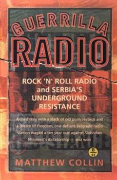 Paperback Guerrilla Radio: Rock 'N' Roll Radio and Serbia's Underground Resistance (Nation Books) Book