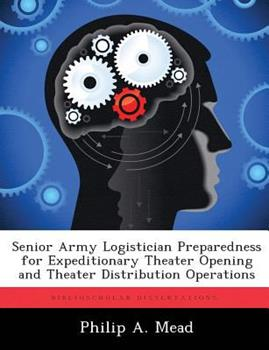 Paperback Senior Army Logistician Preparedness for Expeditionary Theater Opening and Theater Distribution Operations Book