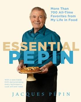 Essential Pépin: More Than 700 All-Time Favorites from My Life in Food 0547232799 Book Cover
