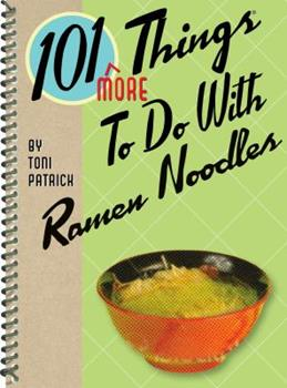 101 More Things to Do With Ramen Noodles 1423616367 Book Cover