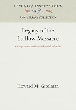 Legacy of the Ludlow Massacre: A Chapter in American Industrial Relations 0812280997 Book Cover