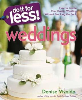 Do It for Less! Weddings: How to Create Your Dream Wedding Without Breaking the Bank 1416205195 Book Cover