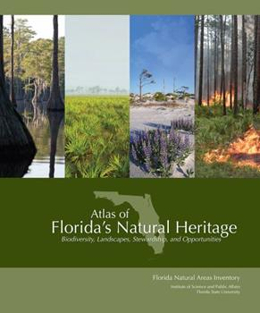 Paperback Atlas of Florida's Natural Heritage: Biodiversity, Landscapes, Stewardship, and Opportunities Book