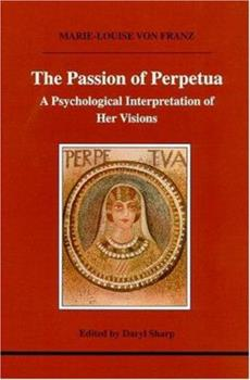The Passion of Perpetua: A Psychological Interpretation of Her Visions 1894574117 Book Cover