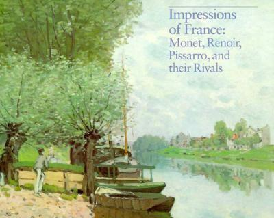 Impressions of France: Monet, Renoir, Pissarro, and Their Rivals 0878464522 Book Cover