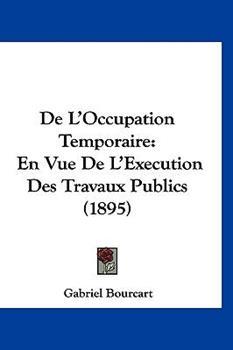 Hardcover De L'Occupation Temporaire : En Vue de L'Execution des Travaux Publics (1895) Book