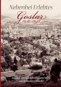 Paperback Nebenbei Erlebtes: Goslar 1930-1948. Aus dem Alltagsleben der Tante Marie [German] Book