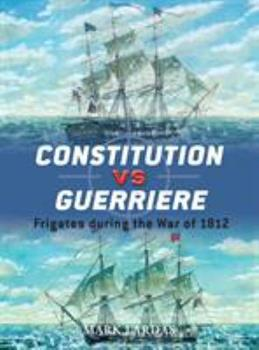 Constitution vs Guerriere: Frigates during the War of 1812 - Book #19 of the Duel