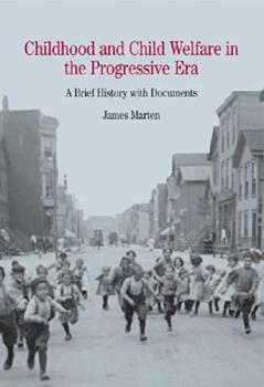 Paperback Childhood and Child Welfare in the Progressive Era: A Brief History with Documents (The Bedford Series In History And Culture) Book