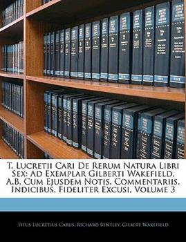 Paperback T Lucretii Cari de Rerum Natura Libri Sex : Ad Exemplar Gilberti Wakefield, A. B. Cum Ejusdem Notis, Commentariis, Indicibus, Fideliter Excusi, Volume Book
