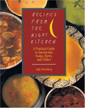 Recipes from the Night Kitchen: A Practical Guide to Spectacular Soups, Stews, and Chilies 0671688014 Book Cover