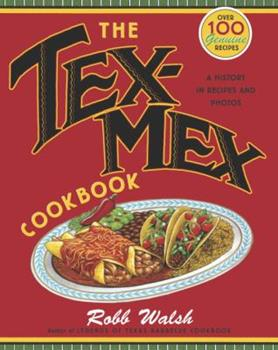 The Tex-Mex Cookbook: A History in Recipes and Photos 0767914880 Book Cover