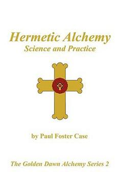 Paperback Hermetic Alchemy: Science and Practice - The Golden Dawn Alchemy Series 2 Book