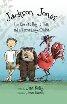 The Tale of a Boy, a Troll, and a Rather Large Chicken - Book #2 of the Jackson Jones