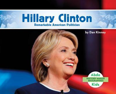 Hillary Clinton: Remarkable American Politician - Book  of the History Maker Biographies