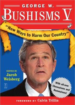 George W. Bushisms V: New Ways to Harm Our Country 0743276892 Book Cover