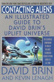 Contacting Aliens: An Illustrated Guide to David Brin's Uplift Universe - Book  of the Uplift Saga