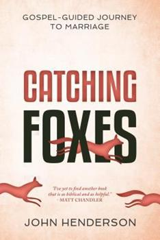 Paperback Catching Foxes: A Gospel-Guided Journey to Marriage Book