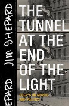 The Tunnel at the End of the Light: Essays on Movies and Politics 1941040721 Book Cover